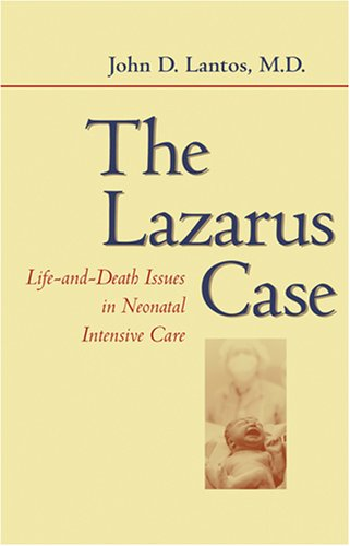 The Lazarus Case: Life-and-Death Issues In Neonatal Intensive Care (Medicine And Culture)