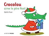 Crocolou aime le père Noël par Ophélie Texier