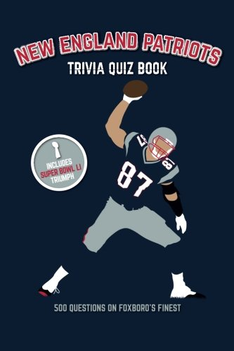New England Patriots Trivia Quiz Book: 500 Questions on Foxboro's Finest cover