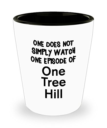 Funny One Tree Hill Shot Glass - Watch One Episode Of One Tree Hill - Unique Inspirational Sarcasm Gift For Men and Women
