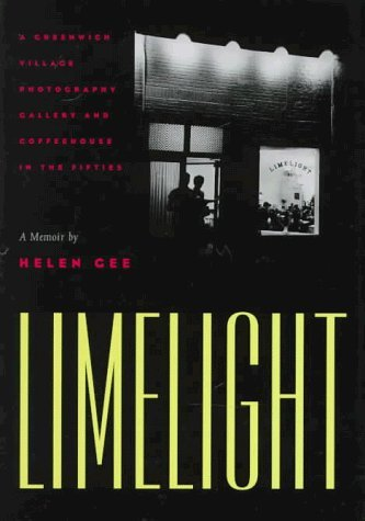 Limelight: A Greenwich Village Photography Gallery and Coffeehouse in the Fifties a Memoir by Helen Gee by Helen Gee (1997-08-03) ()