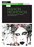 Basics Fashion Management 02: Fashion Promotion: Building a Brand Through Marketing and Communication by Gwyneth Moore