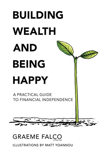 Book: Building Wealth And Being Happy - A Practical Guide To Financial Independence (Investing, Lifestyle, And Retirement Concepts Book 1) by Graeme Falco