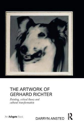 The Artwork of Gerhard Richter: Painting, Critical Theory and Cultural Transformation ()