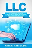 LLC: The Ultimate Guide to Starting a Limited Liability Company, and How to Deal with LLC Accounting and LLC Taxes