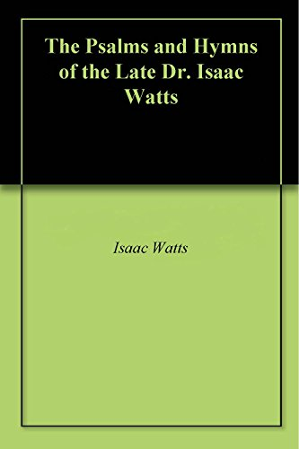 (The Psalms and Hymns of the Late Dr. Isaac Watts )