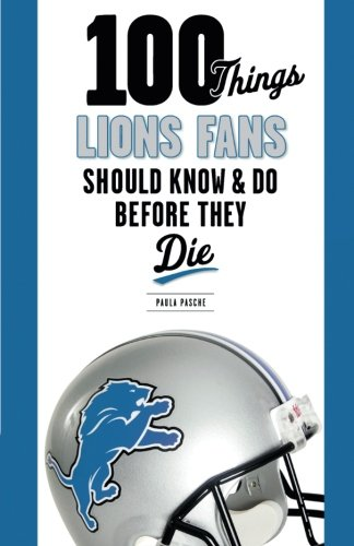 100 Things Lions Fans Should Know   Do Before They Die  100 Things   Fans Should Know