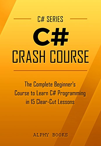 C#: C# Crash Course - The Complete Beginner's Course to Learn C# Programming in 15 Clear-Cut Lessons - Including Dozens of Practical Examples & Exercises (C# Series) (C Programming Examples compare prices)