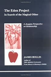 The Eden Project: In Search of the Magical Other (Studies in Jungian Psychology By Jungian Analysis, 79)