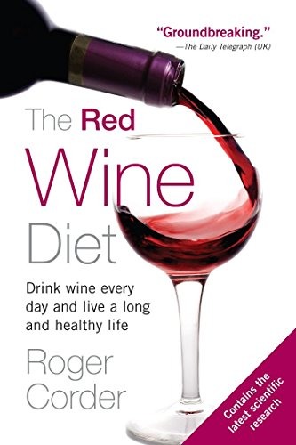 The Red Wine Diet: Drink Wine Every Day, and Live a Long and Healthy Life by Roger Corder