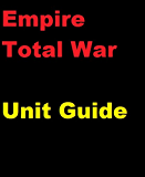 The Unofficial Empire: Total War Unit and Battle Strategy Guide
