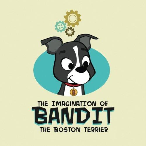 - The Imagination of Bandit the Boston Terrier: Bandit vs. Vacuumonster (Volume 1)
