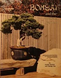 Bonsai and the Japanese garden: Applying the ancient Bonsai art and Japanese landscaping to America's gardens