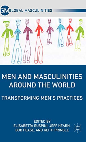 Men and Masculinities Around the World: Transforming Men's Practices (Global Masculinities)