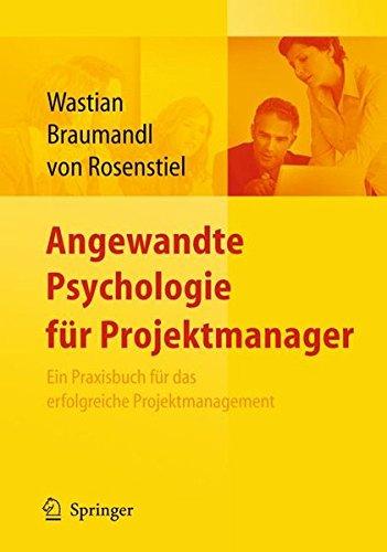 Angewandte Psychologie für Projektmanager. Ein Praxisbuch für das erfolgreiche Projektmanagement
