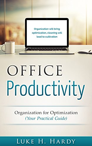 Office Productivity: Organization for Optimization (Your Practical Guide)