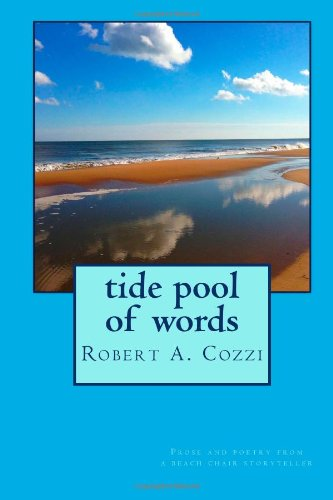 Tide Pool of Words: Prose and poetry from a beach chair storyteller