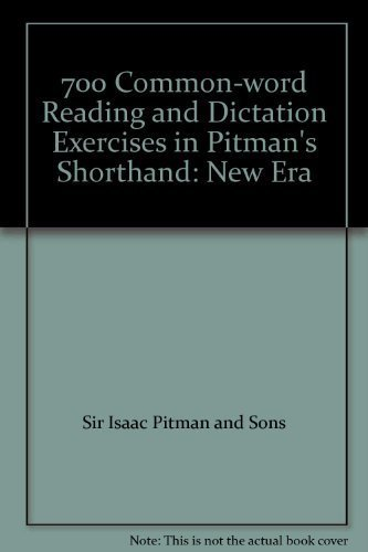 700 Common-word Reading and Dictation Exercises in Pitman's Shorthand: New Era