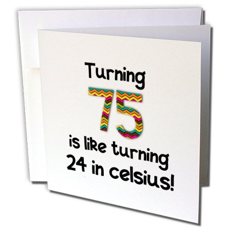Turning 75 is like turning 24 in celsius - Greeting Card, 6 x 6 inches, single (gc_184966_5)