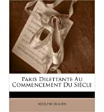 img - for Paris Dilettante Au Commencement Du Siecle (Paperback)(English / French) - Common book / textbook / text book