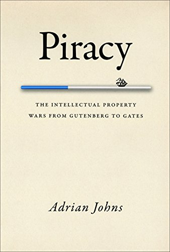 Piracy: The Intellectual Property Wars from Gutenberg to Gates (Music Piracy Laws In The United States)
