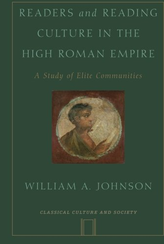 Readers and Reading Culture in the High Roman Empire: A Study Of Elite Communities (Classical Culture And Society)