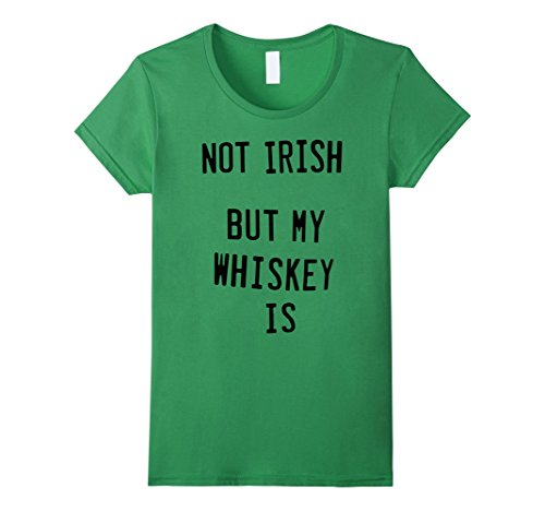 Not Irish But My Whiskey Is