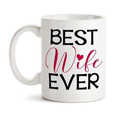 Best Wife Ever Ceramic Coffee Mug Anniversary Love Valentine Design
