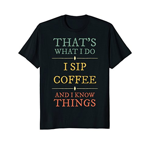 I Sip Coffee I Know Things Shirt Coffee Lover Gifts Funny