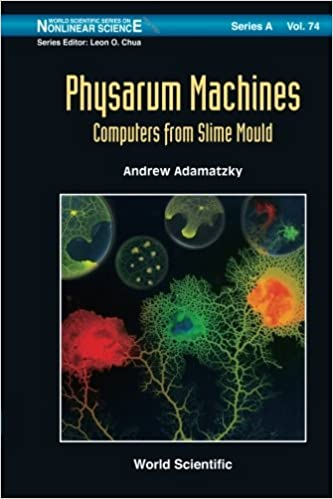 Physarum Machines: Computers From Slime Mould: Volume 74