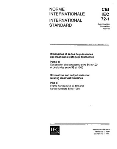 IEC 60072-1 Ed. 6.0 b:1991, Dimensions and output series for rotating electrical machines - Part 1: Frame numbers 56 to 400 and flange numbers 55 to 1080 ()