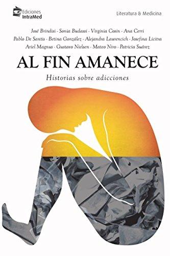 Al fin amanece: Historias sobre adicciones (Spanish Edition)