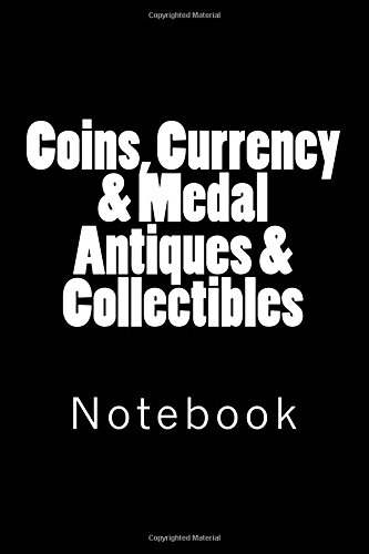Coins, Currency & Medal Antiques & Collectibles: Notebook, 150 lined pages, softcover, 6