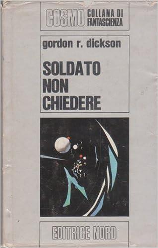 Gordon R. Dickson - Soldato non chiedere (1973)