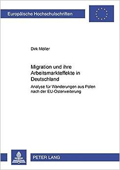 Book Migration und ihre Arbeitsmarkteffekte in Deutschland: Analyse für Wanderungen aus Polen nach der EU-Osterweiterung (Europäische Hochschulschriften / ... Universitaires Européennes) (German Edition)
