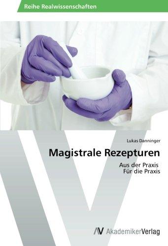 Magistrale Rezepturen: Aus der Praxis Für die Praxis