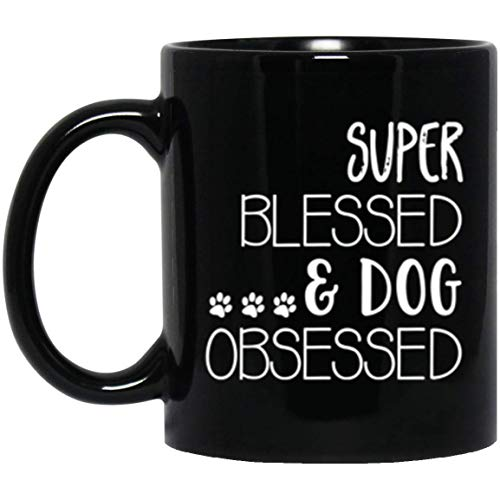 - Animal Lover Mug, Trendy Dog Mom Mug, 11ounces Mug. Super Blessed And Dog Obsessed Coffee Mug. Funny Dog Lover Gift Coffee Mug