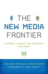 The New Media Frontier: Blogging, Vlogging, and Podcasting for Christ