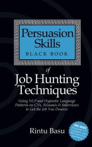 Persuasion Skills Black Book of Job Hunting Techniques: Using NLP and Hypnotic Language Patterns to Get the Job You Deserve by Bookshaker