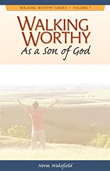 Walking Worthy As a Son of God (Walking Worthy Series for Men Book 1) by [Wakefield, Norm]