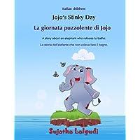 Bilingual Italian: Jojo's Stinky day: Children's Picture Book English-Italian (Bilingual Edition), Bath time book, A bilingual picture book in Italian Italian English childrens books: Jojo