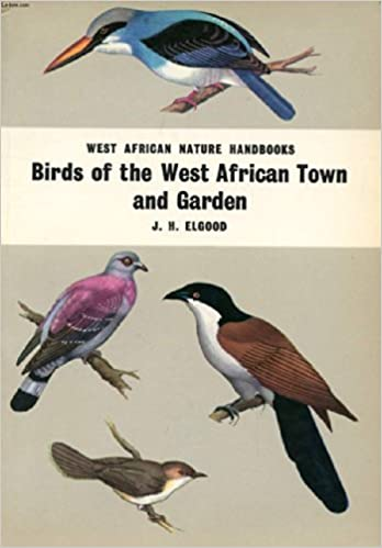 Birds Of The West African Town And Garden Nature Handbooks JH Elgood 9780582608504 Amazon Books