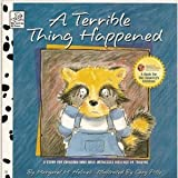 A Terrible Thing Happened: A Story for Children Who Have Witnessed Violence or Trauma by Margaret M. Holmes (2001-11-06)