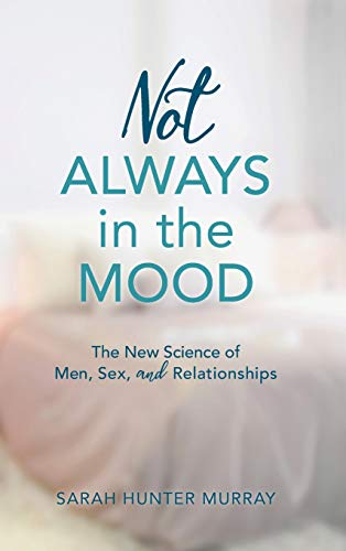 Not Always in the Mood: The New Science of Men, Sex, and - Science Not
