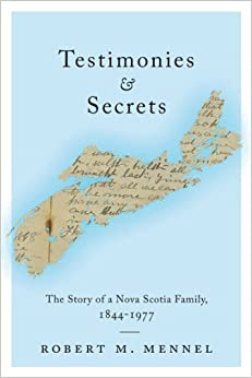 Testimonies and Secrets: The Story of a Nova Scotia Family, 1844-1977 by Robert Mennel (2013-10-03)