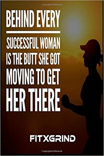 Behind Every Successful Woman is the Butt She Got Moving to ...