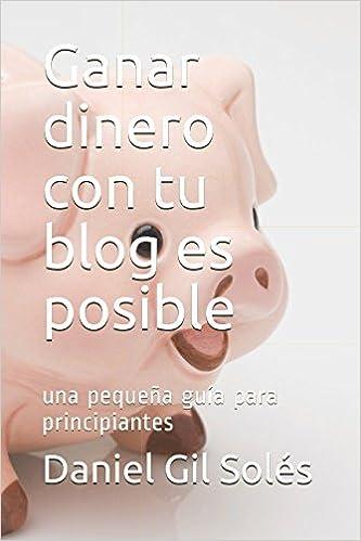 Ganar dinero con tu blog es posible: una pequeña guía para principiantes: Amazon.es: Daniel Gil Solés: Libros