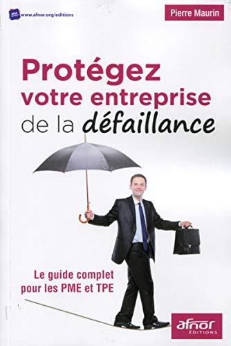 Protégez votre entreprise de la défaillance: Le guide complet pour les PME et TPE.