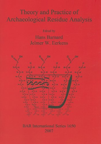 Theory and Practice of Archaeological Residue Analysis (British Archaeological Reports British Series)