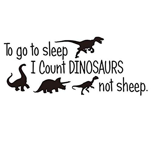 (Wall Sticker to Go to Sleep I Count Dinosaurs Not Sheep Quotes Wall Decor Vinyl Wall Decals Kids Room Bedroom Nursery Quote Cartoon DIY Wall Art Home Decor)